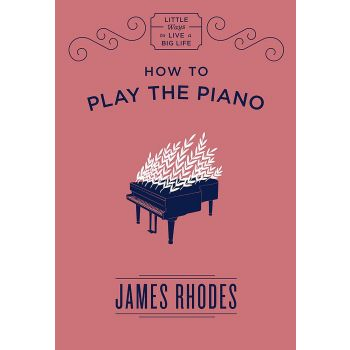 How to Play the Piano (English) ,James Rhodes