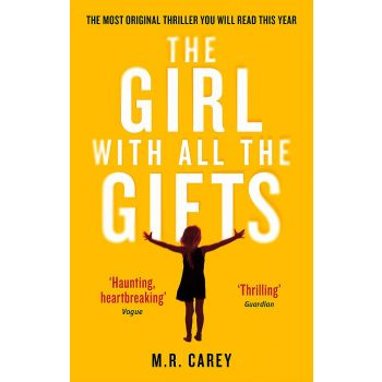 The Girl With All The Gifts: The most original thriller You will read this year (English), MR Carey