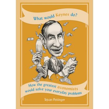 What Would Keynes Do ?: How the greatest economists would solve your everyday problems (English) , Tejvan Pettinger