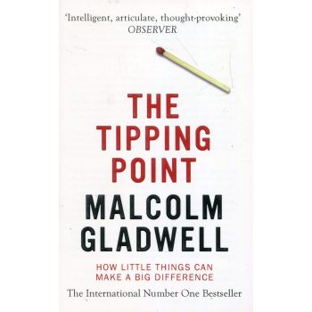 The Tipping Point: How Little Things Can Make a Big Difference Malcolm Gladwell