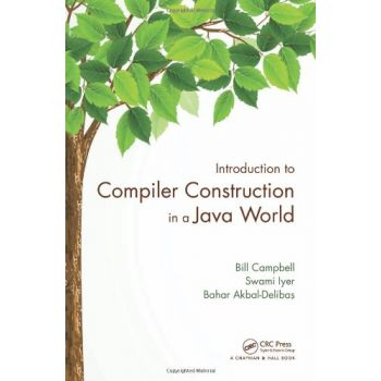 Introduction to Compiler Construction of a Java World (English), Bill Campbell Swami Iyer Bahar Akbal-Delibas