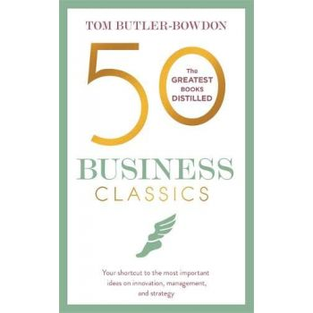 50 Business Classics: Your shortcut to the most importante ideas on innovation, management, and strategy (English), Tom Butler-Bowdon