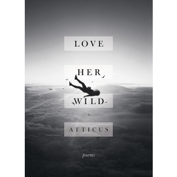 Love Her Wild: Poetry (English) , Atticus Poetry