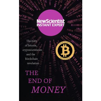 The End of Money: The story of bitcoin, cryptocurrencies and the blockchain revolution. New Scientist