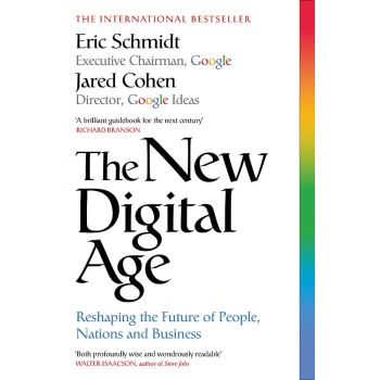 The New Digital Age: Reshaping the Future of People, Nations and Business, Eric Schmidt III , Jared A. Cohen
