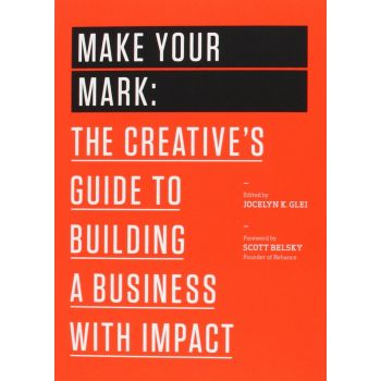 Make Your Mark: The Creative's Guide to Building a Business with Impact (English). Jocelyn K. Glei