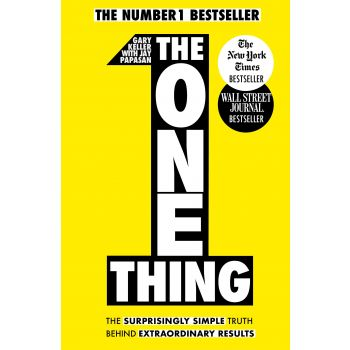 The One Thing: The Surprisingly Simple Truth Behind Extraordinary Results: Achieve your goals with one of the world's bestselling success books - Gary Keller ve Jay Papasan
