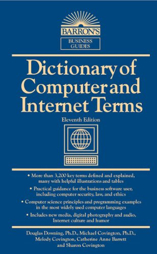 Dictionary of Computer and Internet Terms (English),  Douglas Downing , Ph. D., Michael Covington