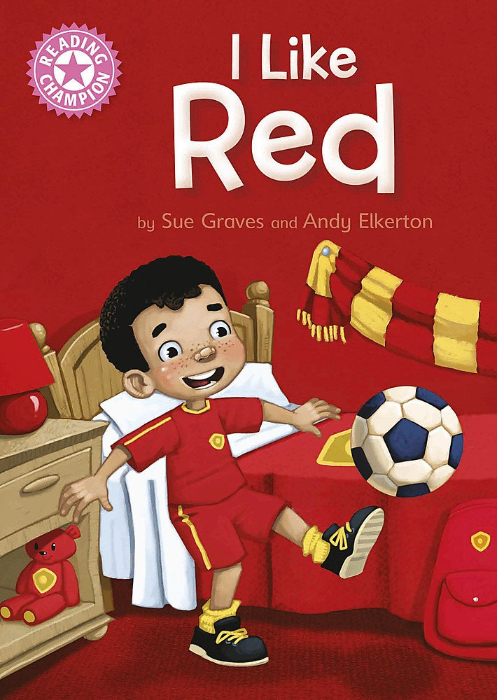 Reading Champion: I Like Red: Independent Reading Pink 1B (English) , Sue Graves, Andy Elkerton ( Illustrator )