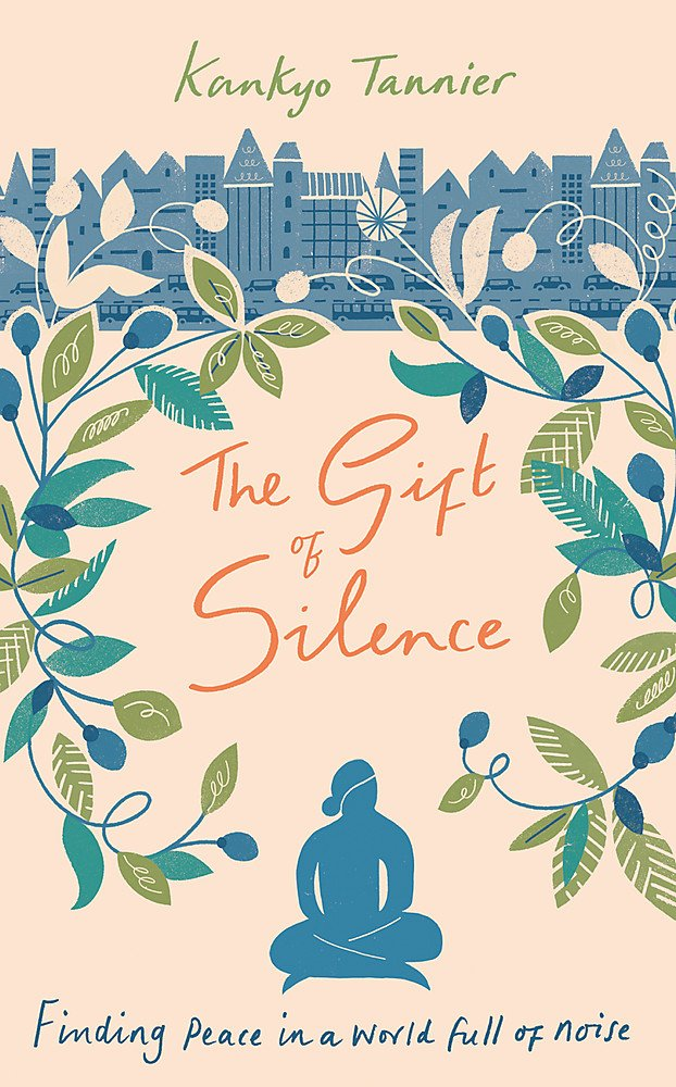 The Gift of Silence: Finding peace in a world full of noise (English), Kankyo Tannier