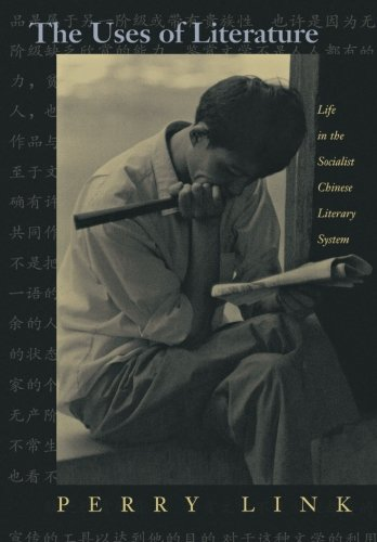 The Uses of Literature: Life in the Socialist Chinese Literary System (English) , Perry Link