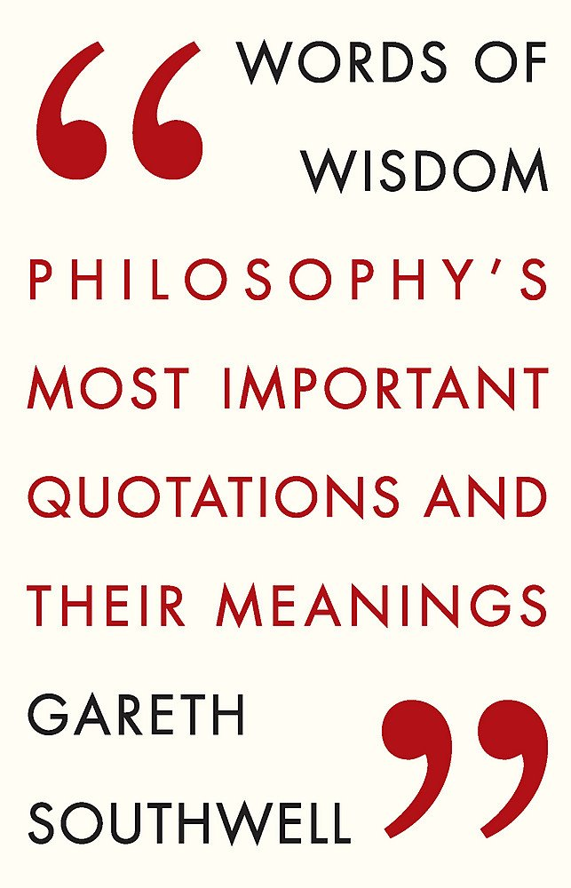Words of Wisdom: Philosophy's Most Important Quotations and Their Meaning (English),Gareth Southwell