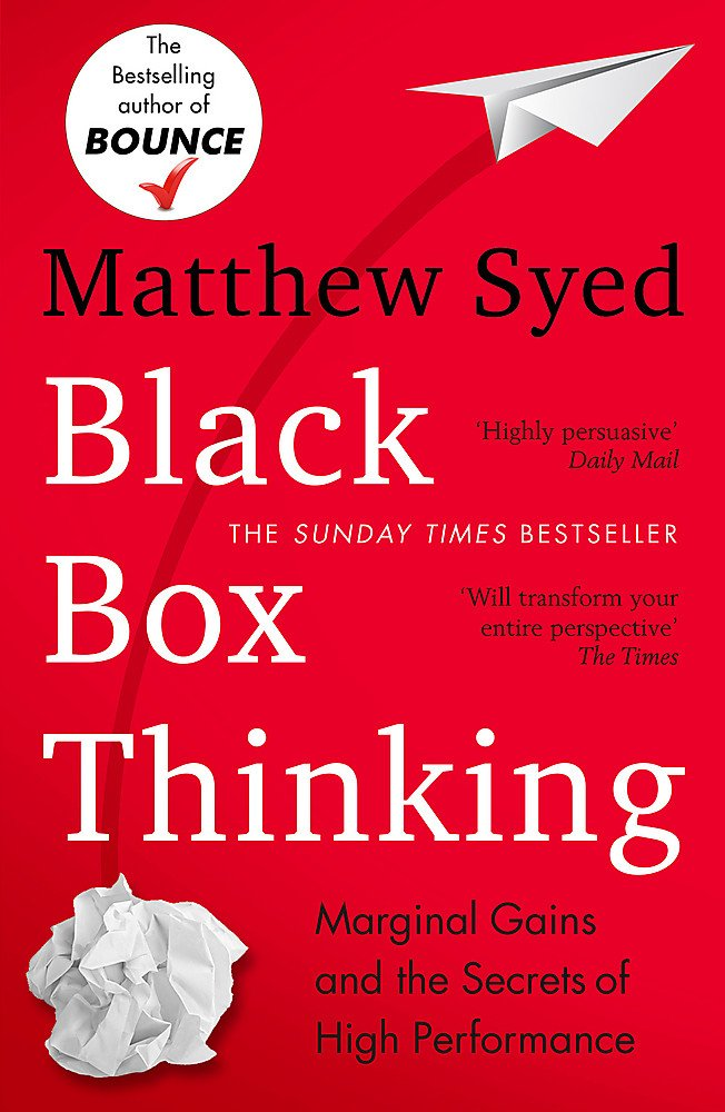Black Box Thinking: Marginal Gains and the Secrets of High Performance. Matthew Syed