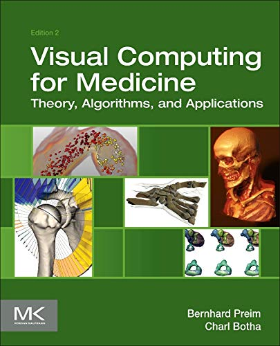 Visual Computing for Medicine: Theory, Algorithms, and Applications (English) , Bernhard Preim Charl P Botha